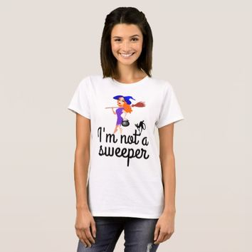 I am not a sweeper customizable T-Shirt
