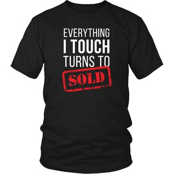 Real Estate T Shirt- Everything I touch turns to Sold