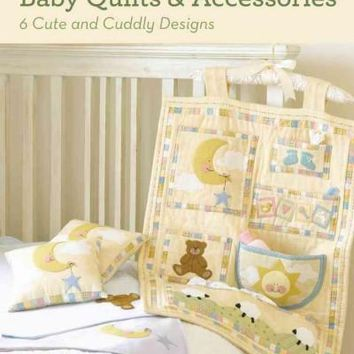 Quilt Essentials: Baby Quilts and Accessories: 10 Cute and Cuddly Designs