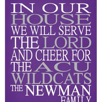 In Our House We Will Serve The Lord And Cheer for The ACU Wildcats Personalized Christian Print - sports art - multiple sizes