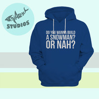 "Disney - Frozen Anna Elsa ""Do You Wanna Build A Snowman? Or Nah?"" Hoodie"