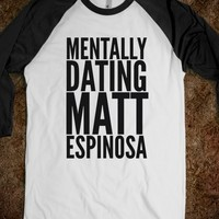 MENTALLY DATING MATT ESPINOSA SHIRT (IDC101938)