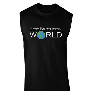 Best Brother in the World Dark Muscle Shirt