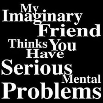 My Imaginary Friend Thinks You Have Serious Problems Tee.Great Printed Tshirt For Ladies Mens Style All Sizes And Colors Great For Gifts.