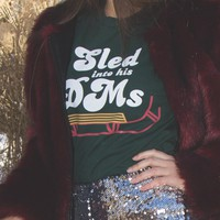 Sled Into His DMs Shirt