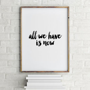 "Modern Wall Art Downloadable Print Print Printable Wall Art Motivational Print,Typography Print ""All We Have Is Now"" Printable quotes"