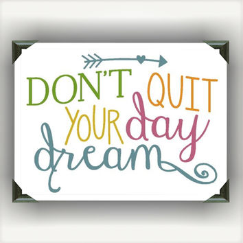 "DONT QUIT Your DAYDREAM Painted/Decorated 5'X7"" Canvases - you pick colors"