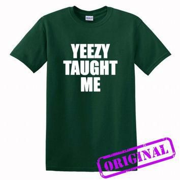 Yeezy Taught Me for shirt forest green, tshirt forest green unisex adult