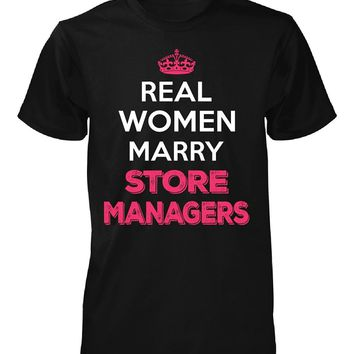 Real Women Marry Store Managers. Cool Gift - Unisex Tshirt