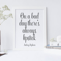 AUDREY HEPBURN Quote,On A Bad Day There's Always Lipstick,INSPIRATIONAL Art,Motivational Quote,Gift For Her,Office Decor,Quote Print
