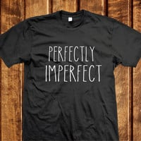 Perfectly Imperfect Shirt, Tumblr Shirts Perfectly Imperfect, Slogan Perfect T-shirt