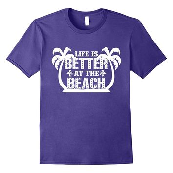Life Is Better At The Beach Summer Vacation Ocean T Shirt 4