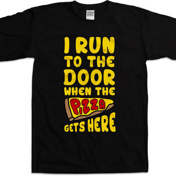 Funny Running Shirt I Run To The Door When The Pizza Gets Here Pizza Shirt Running Clothing Pizza Gifts Runner Tops Mens Ladies Tee WT-181