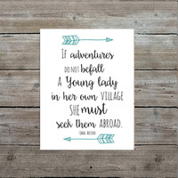 """Jane Austen Quote Art Print """"If adventures do not befall a young lady in her own village she must seek them abroad."""""""