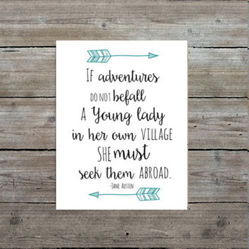 "Jane Austen Quote Art Print ""If adventures do not befall a young lady in her own village she must seek them abroad."""
