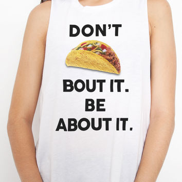 Don't Taco Bout It, Be About It Muscle Tank