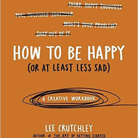 How To Be Happy (Or At Least Less Sad) by Lee Crutchley (Bargain Books)