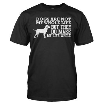 Dogs Are Not My Whole Life - T Shirt