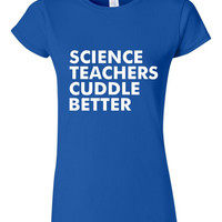 GREAT Science Teachers Cuddle Better T-shirt! Funny science teachers cuddle better shirt available in a variety of sizes and colors!