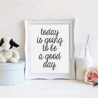 Today is Going to be a Good Day - Typography Print