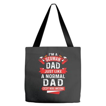I'm a German Dad Just Like a Normal Dad Except More Awesome Tote Bags