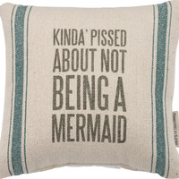 Kinda Pissed About Not Being A Mermaid - Canvas Decorative Throw Pillow - 10-in