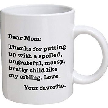 Dear Mom: Thanks for putting up with a bratty child. Love. Your favorite -