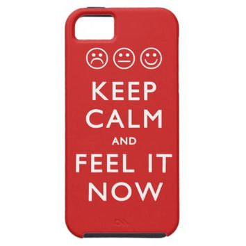 Keep Calm and Feel It Now