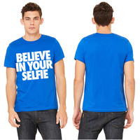 Believe In Your Selfie selfie T-shirt