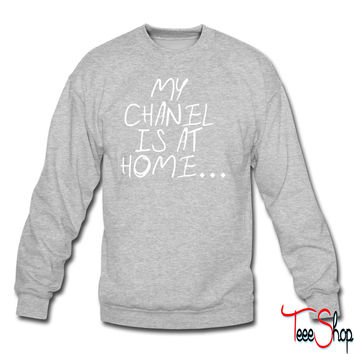 My chanel is at home crewneck sweatshirt