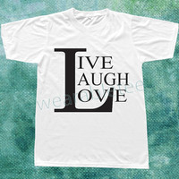 Live Laugh Love Shirt Text Shirts Unisex TShirts Women TShirts Men TShirts White TShirts
