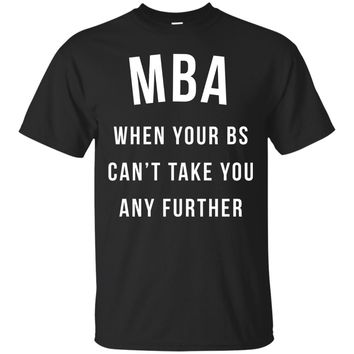 MBA When BS Can't Take Further Shirt, Funny Graduation Gift