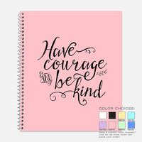 Have Courage and Be Kind Notebook, Waterproof Notebook or Journal, Cinderella Quote School Supplies, Kindness, Courageous, College Ruled