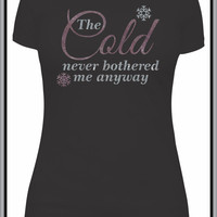 Frozen The Cold Never Bothered Me Anyway womens tshirt, Elsa Let it Go, Glitter shirt