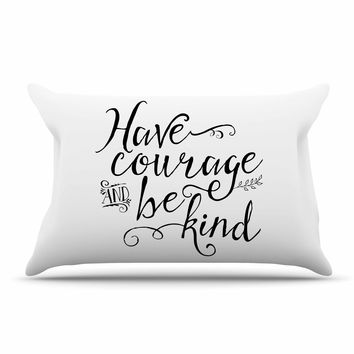 "Noonday Designs ""Have Courage And Be Kind"" Black White Pillow Case"
