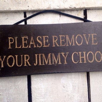 funny gift. welcome sign. hallway sign. please remove your jimmy choos.