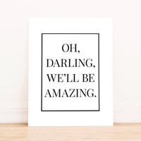 Oh Darling, We'll Be Amazing PRINTABLE Art Typography Dorm Decor Apartment Art Poster Home Decor Bedroom Decor