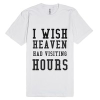 I Wish Heaven Had Visiting Hours-Unisex White T-Shirt