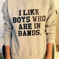I like boys who are in bands sweatshirt Gray crewneck fangirls jumper funny saying fashion