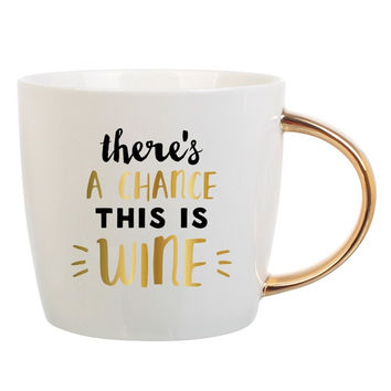 """There's a chance this is Wine"" Coffee Mug with Gold Handle"