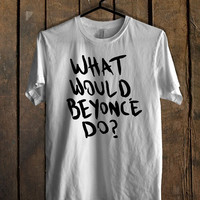 what would beyonce do  Mens T Shirt and Womens T Shirt *76*