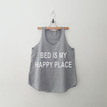 Bed is my happy place tumblr tank top tee unisex mens womens hipster swag dope tumblr pinterest instagram blogger gifts christmas