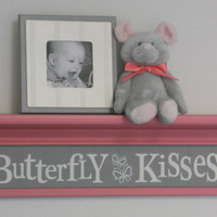 "Pink and Gray Nursery Shelves - Butterfly Kisses - Sign on 24"" Pink Shelf - Grey Baby Girl Nursery Wall Decor / Room Decor"
