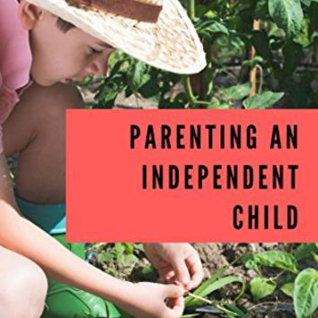 Parenting an Independent Child Kindle Edition