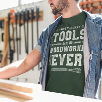 Men's Funny Carpenter T-Shirt Too Many Tools Said No Woodworker Ever Shirts Tee Shirt Woodworker Gift Idea