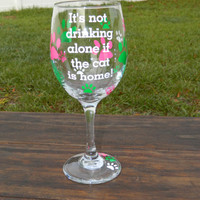 Cat lover! Its not drinking alone if the cat is home wine glass with paws - Vinyl Wine Glass - Large 20 oz wine glass