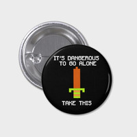 Zelda Pin- It's Dangerous To Go Alone