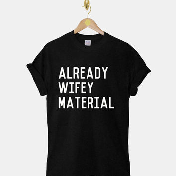 Already Wifey Material DTG ScreenPrint 100% pre-shrunk cotton for t shirt mens and t shirt woman at kahitna