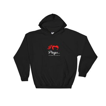 """I Love Pugs...It's People That Annoy Me"" Hooded Sweatshirt"