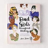 Bad Girls Throughout History: 100 Remarkable Women Who Changed the World By Ann Shen | Urban Outfitters